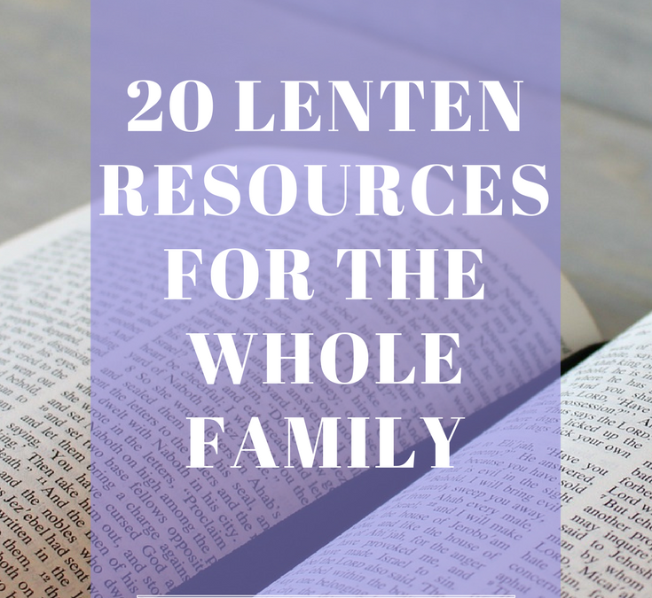 20 Lent Resources for the Whole Family
