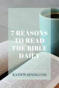 7 Reasons to Read the BIble Daily _ KAtieWarner.com