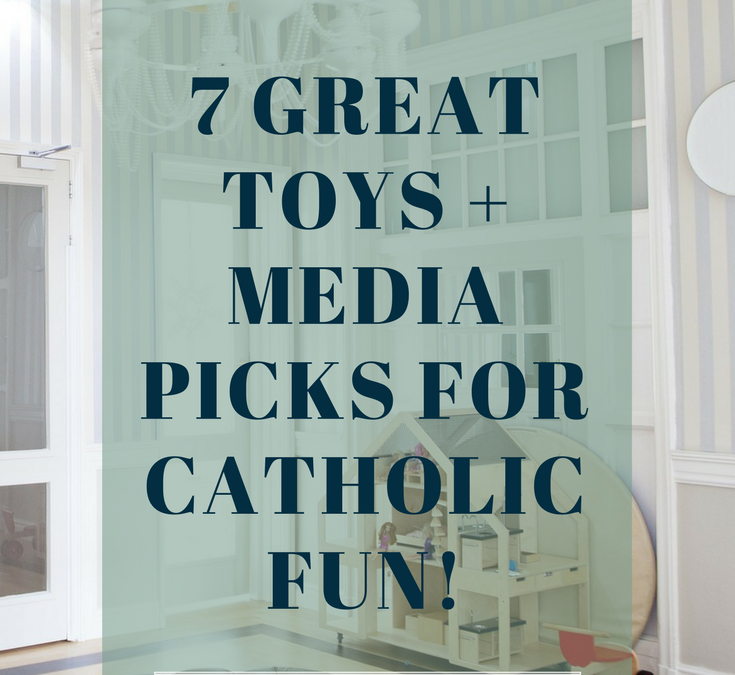 7 Children's Toys & Media for Catholic Fun