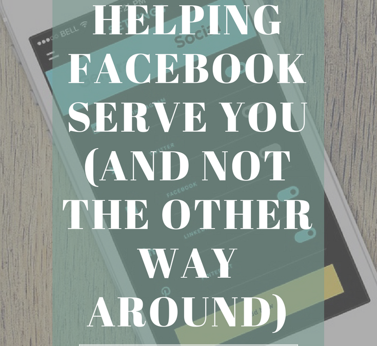 6 Tips for Helping Facebook Serve You (and Not the Other Way Around)