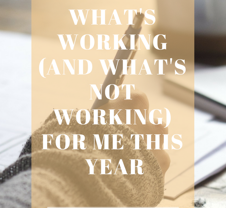 What's Working for Me This Year (And What's Not)